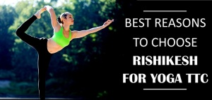 Best reasons to choose Rishikesh for yoga ttc